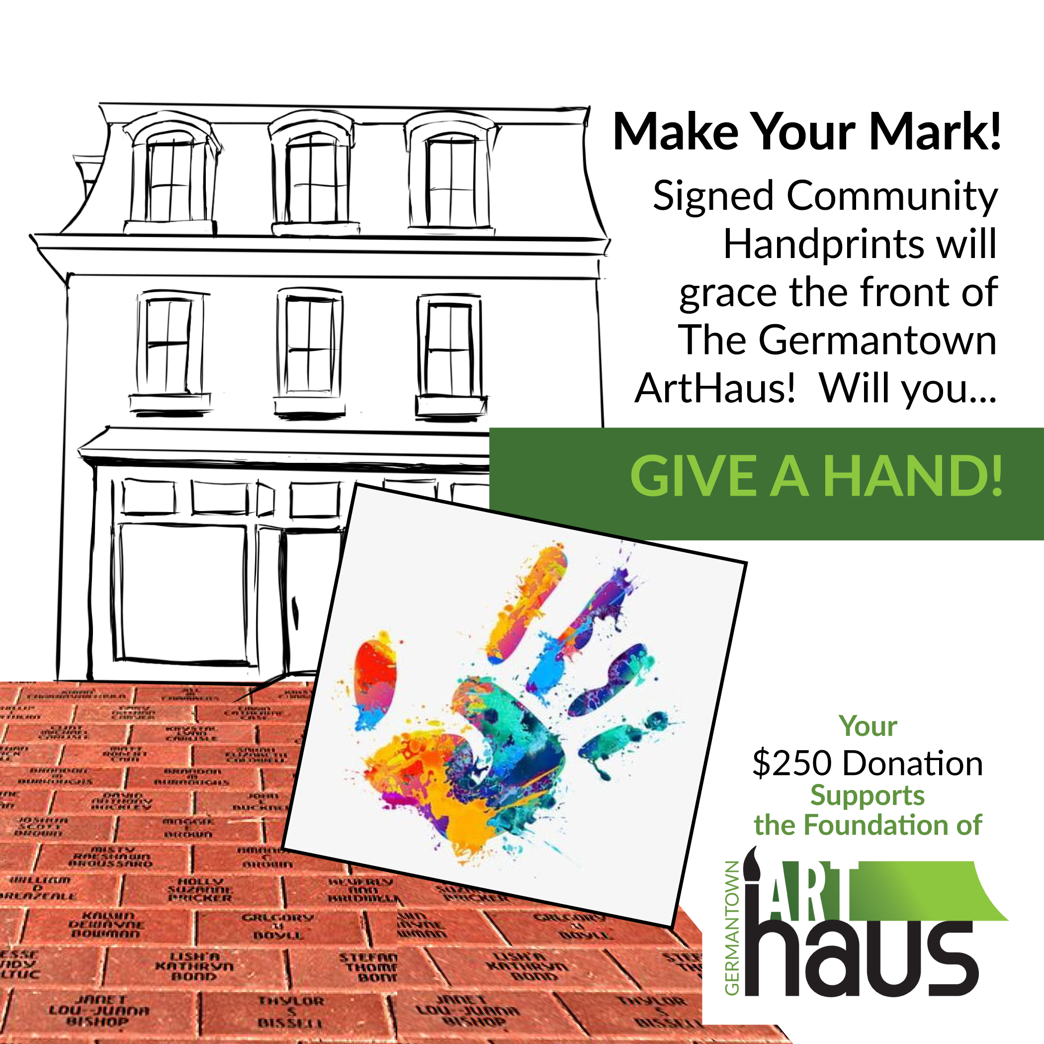Give a Hand Sponsorship: $250 Donation: put your handprint and signature on the face of the ArtHaus!